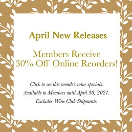 30% Off April Releases - Excludes Wine Club Shipments. No coupon code necessary.