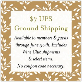 $7 UPS Ground Shipping on all orders through April 30, 2020. Excludes Wine Club Shipments. No coupon code necessary.